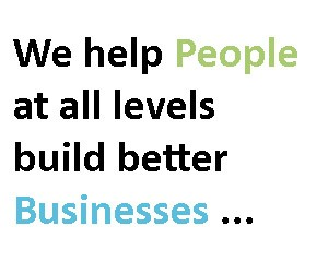 We help People at all levels build better Businesses